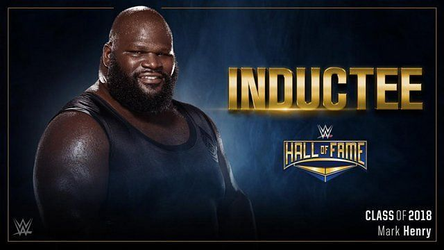 Mark Henry is the latest inductee into the WWE Hall of Fame Class of 2018