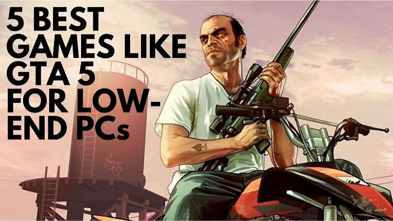 5 best games like GTA 5 for low-end PCs