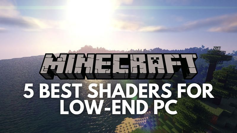 5 best Minecraft shaders for low-end PCs