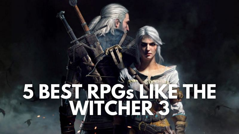 Best RPG titles like The Witcher 3: Wild Hunt