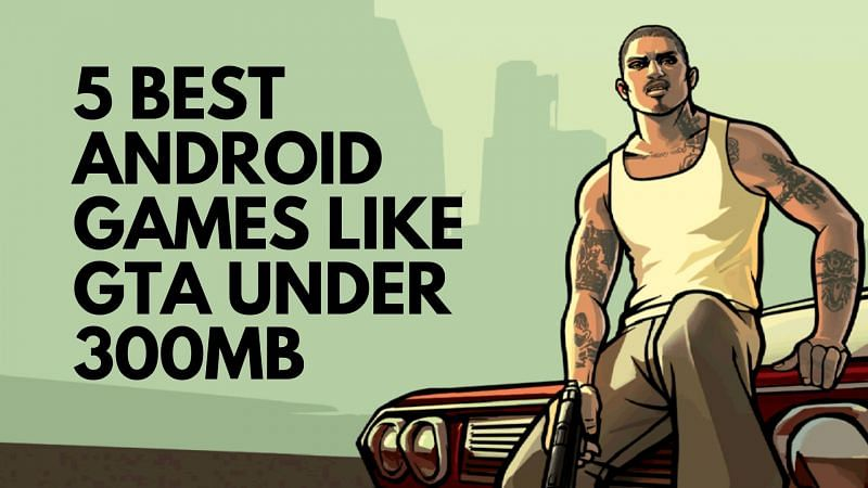 Five best Android games like GTA under 300MB