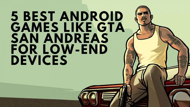 Five best Android games like GTA San Andreas for a low-end device