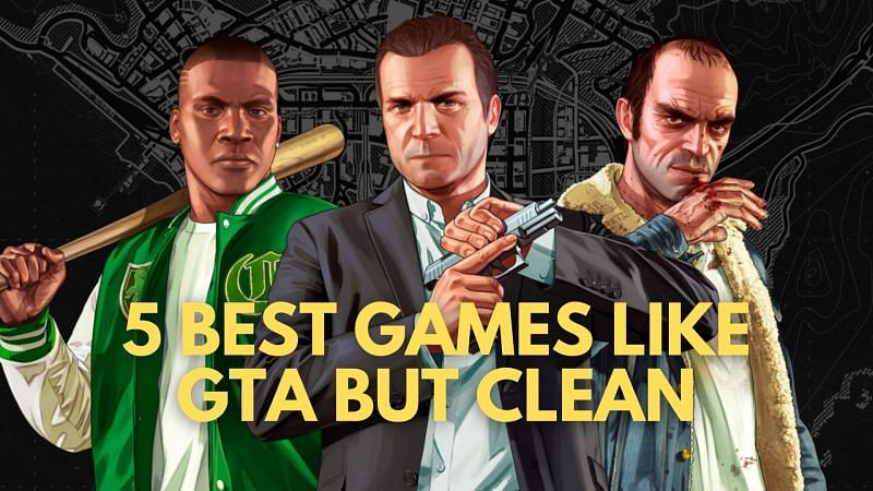 Five best games like GTA but clean