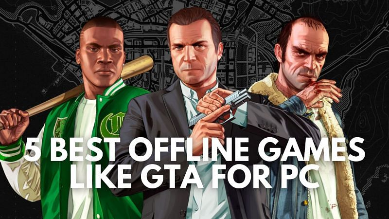 Best offline games like GTA for PC