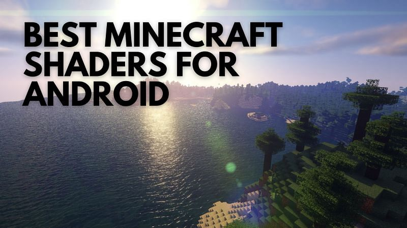A look at the most suitable Minecraft shaders for Android